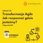 Odcinek 32. Transformacja Agile - jak rozpoznać gdzie jesteśmy